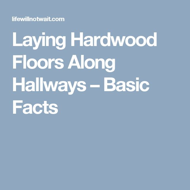 Laying Hardwood Floors Along Hallways – Basic Facts