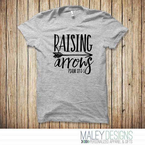 Raising Arrows Shirt Psalm 127 Mom Shirt Arrow by MaleyDesigns