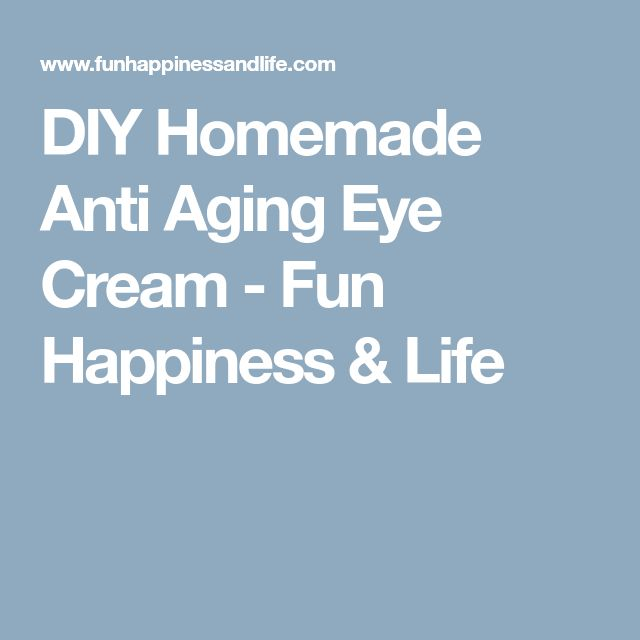 DIY Homemade Anti Aging Eye Cream - Fun Happiness & Life