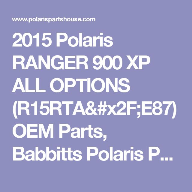2015 Polaris RANGER 900 XP ALL OPTIONS (R15RTA/E87) OEM Parts, Babbitts Polaris Partshouse