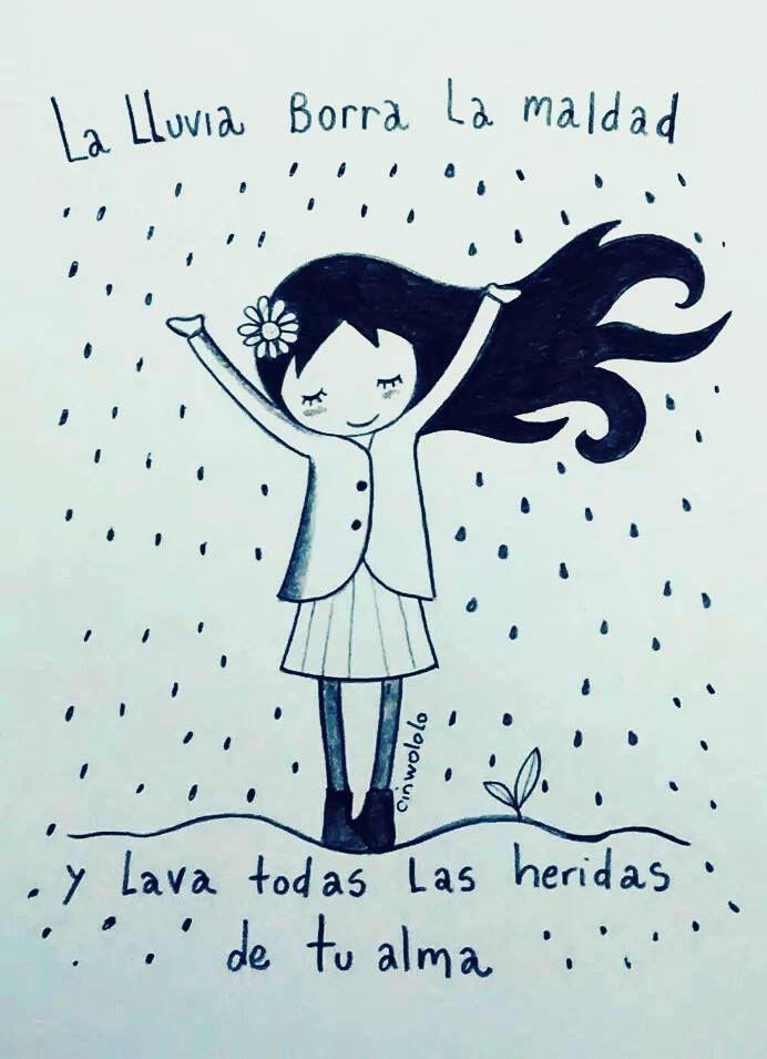 〽️La lluvia borra la maldad y lava todas las heridas de tu alma.