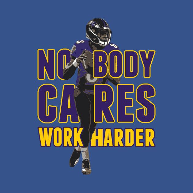 Check Out This Awesome Lamar Jackson Nobody Cares Work Harder Design On Teepublic In 2020