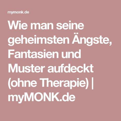 Wie man seine geheimsten Ängste, Fantasien und Muster aufdeckt (ohne Therapie)   myMONK.de