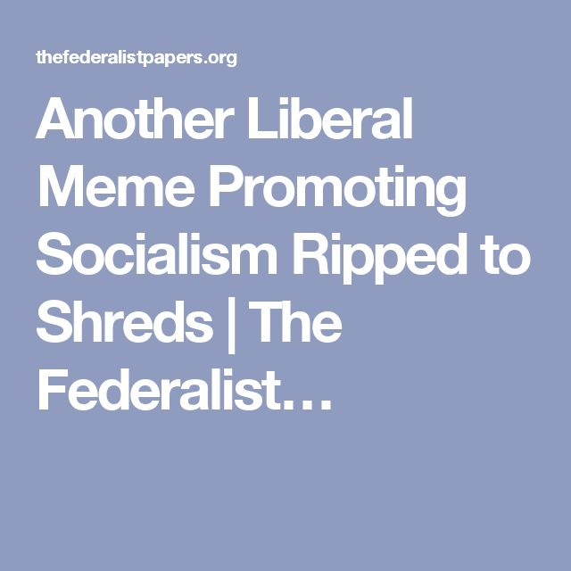 Another Liberal Meme Promoting Socialism Ripped to Shreds | The Federalist…