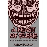 A Feast of Flesh: Stories of Zombies, Monsters, and Demons (Kindle Edition)By Aaron Polson