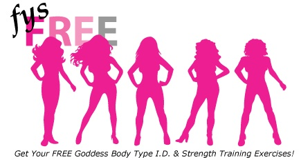 Get Your FREE Goddess Body Type ID & Strength Training Exercises!  http://www.fityourstyle.com/free.html