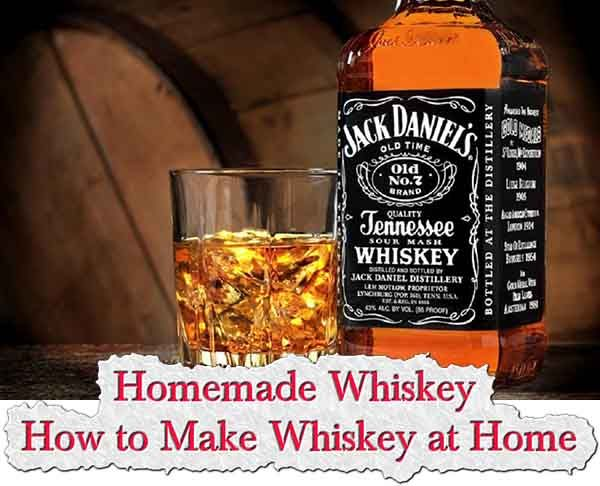 Homemade Whiskey - How to Make Whiskey at Home