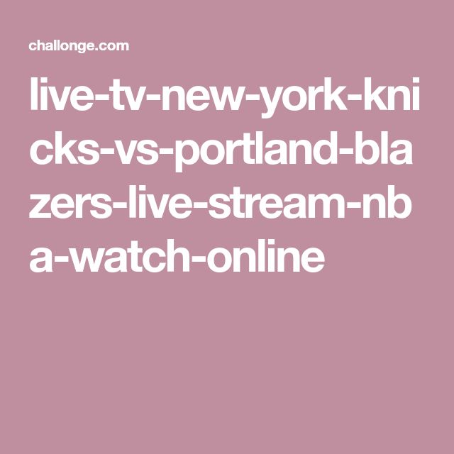 live-tv-new-york-knicks-vs-portland-blazers-live-stream-nba-watch-online