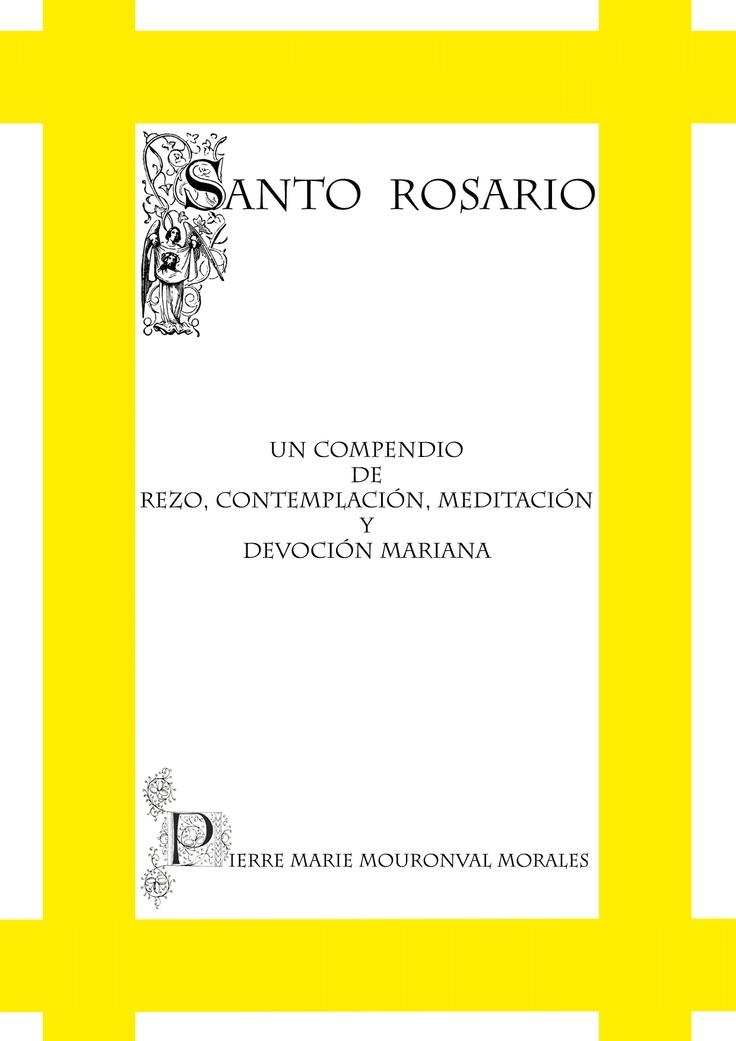 Descarga gratuita del SANTO ROSARIO en: http://www.bubok.es/libros/210906/Santo-Rosario-un-compendio-de-rezo-contemplacion-meditacion-y-devocion-mariana