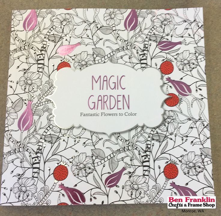 Coloring Books For Adults Magic Garden Fantastic Flowers To Color Available At Our Ben Franklin Crafts Store In Monroe WA Call Order 360 7