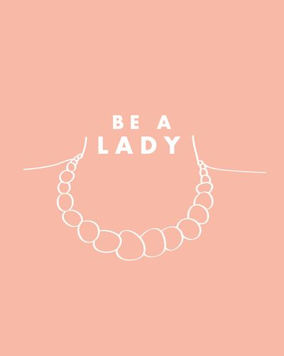Be A Lady Art Print - for the bedroom
