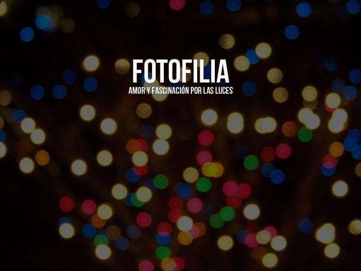 Fotofilia: amor y fascinación por las luces.