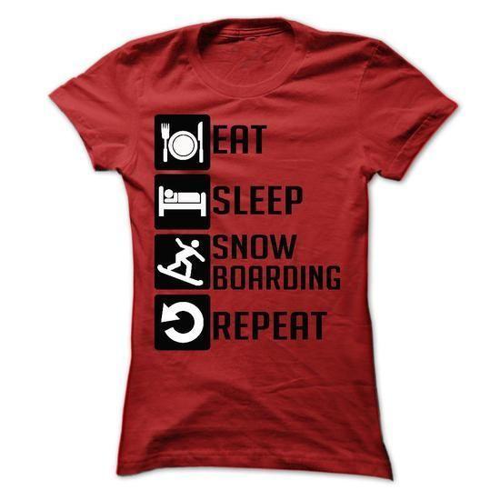 Eat, Sleep, Snow boarding and Repeat t shirts T Shirts, Hoodies Sweatshirts. Check price ==► http://store.customtshirts.xyz/go.php?u=https://www.sunfrog.com/Sports/Eat-Sleep-Snow-boarding-and-Repeat--Limited-Edition-Ladies.html?41382