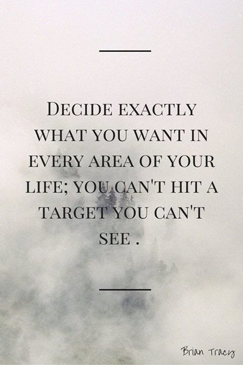Decide exactly what you want in every area of your life. You can't hit a target you can't see.