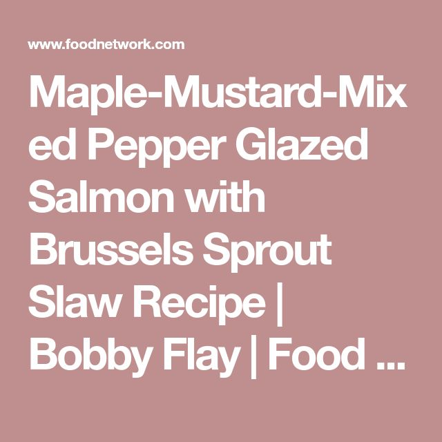 Maple-Mustard-Mixed Pepper Glazed Salmon with Brussels Sprout Slaw Recipe   Bobby Flay   Food Network