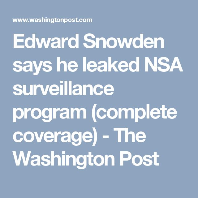 Edward Snowden says he leaked NSA surveillance program (complete coverage) - The Washington Post