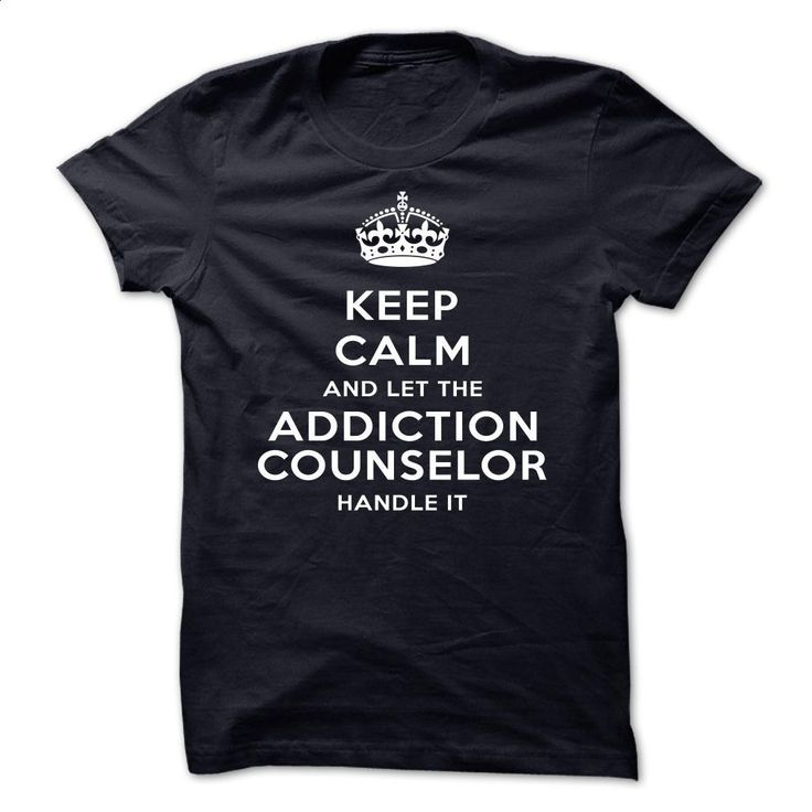 Keep Calm And Let The Addiction counselor Handle It-ery T Shirts, Hoodies…