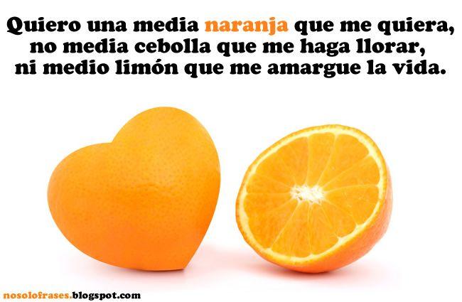Quiero una media naranja que me quiera.....