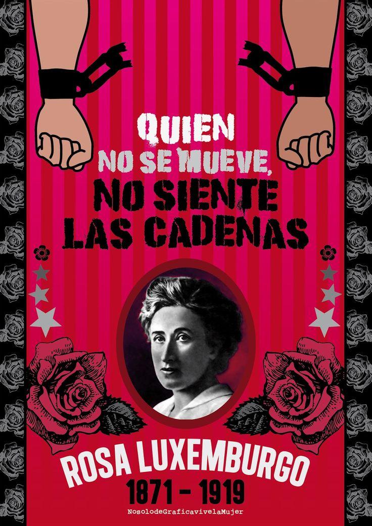 ¨Quien no se mueve, no siente las cadenas¨ ROSA LUXEMBURGO  (5 de marzo de 18711 – 15 de enero de 1919)