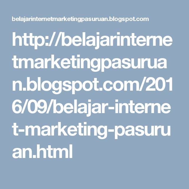 http://belajarinternetmarketingpasuruan.blogspot.com/2016/09/belajar-internet-marketing-pasuruan.html