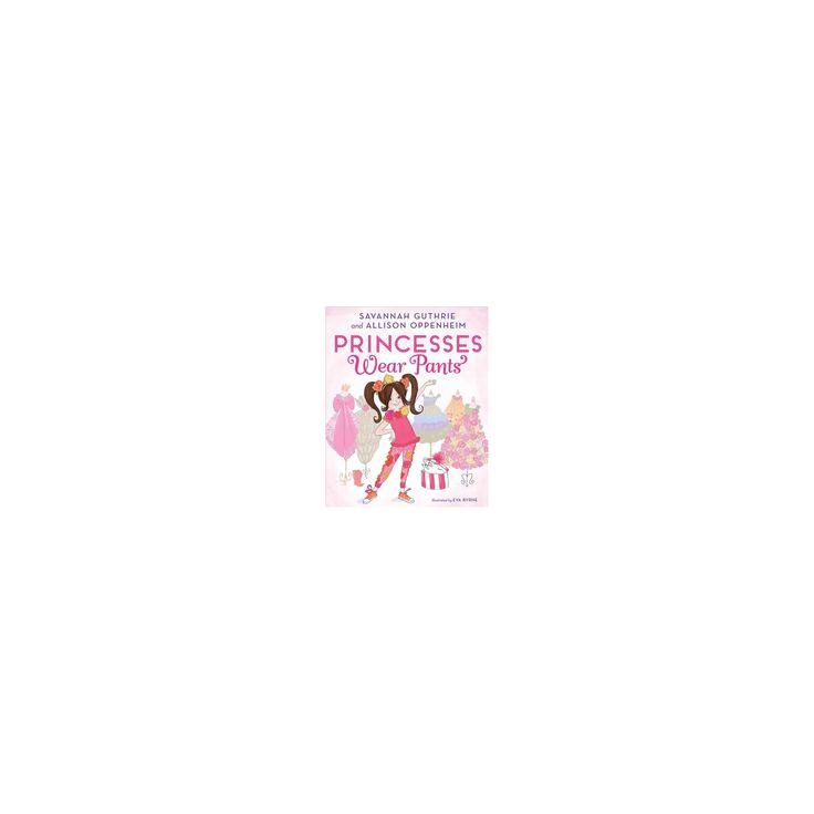 Princesses Wear Pants (Hardcover) (Savannah Guthrie and Allison Oppenheim)