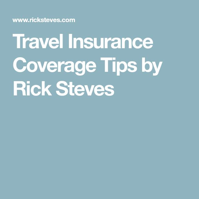 Travel Insurance Coverage Tips by Rick Steves