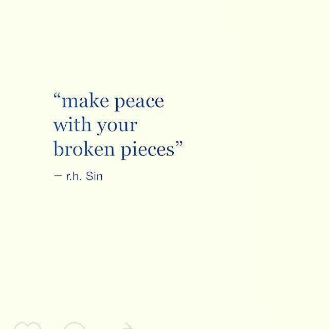 """make peace with your broken pieces"""