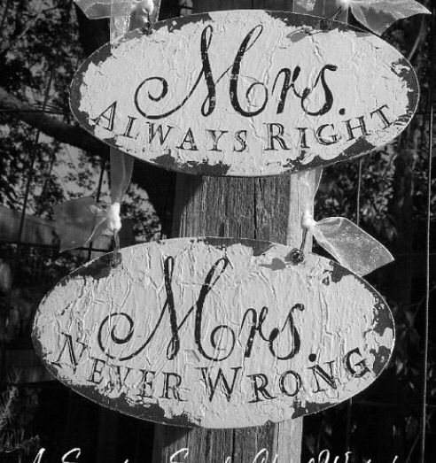 hahaha this wedding sign is awesome!  Mrs.Always Right, Mrs. Never Wrong