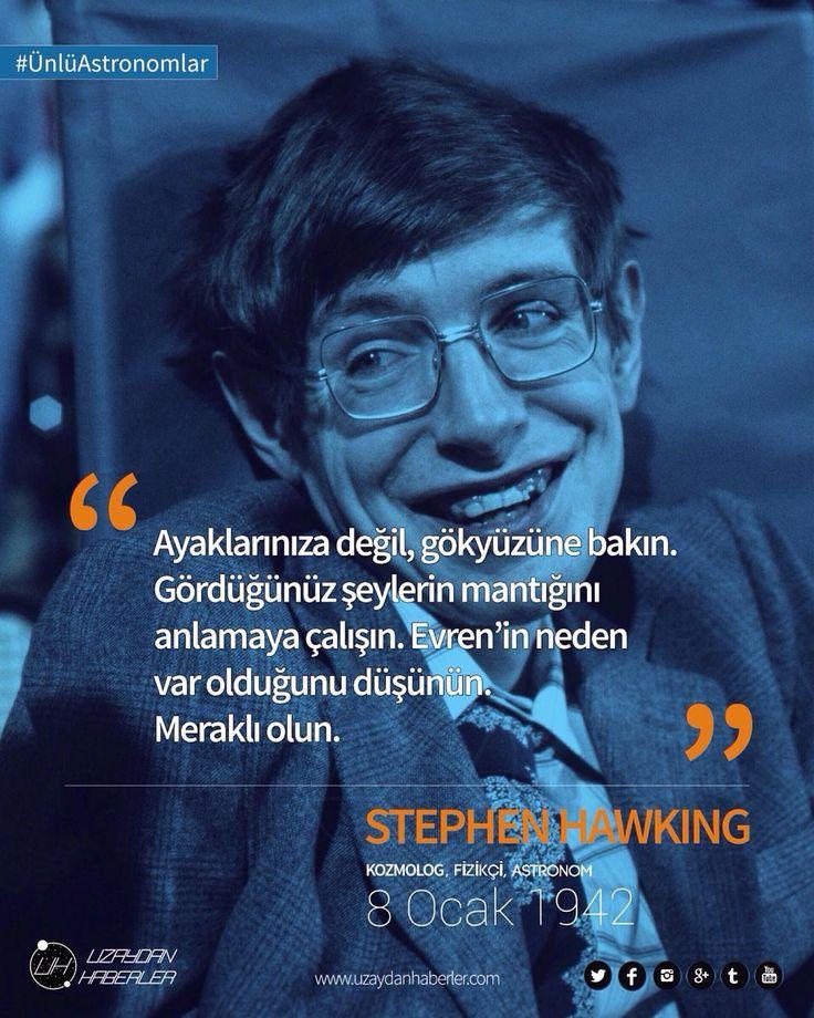 Stephen Hawking Çağımızın en büyük bilim insanlarından; fizikçi, astronom ve kozmolog.