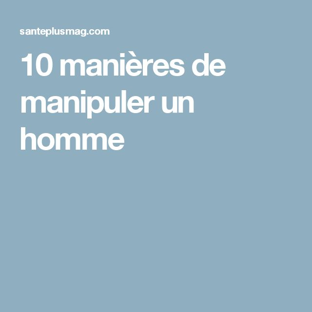 10 manières de manipuler un homme