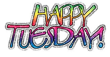Happy Tuesday   Happy Tuesday - MySpace Glitter Graphics, Codes, Pictures, Comments ...