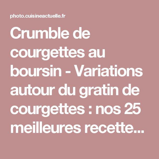 Crumble de courgettes au boursin  - Variations autour du gratin de courgettes : nos 25 meilleures recettes -