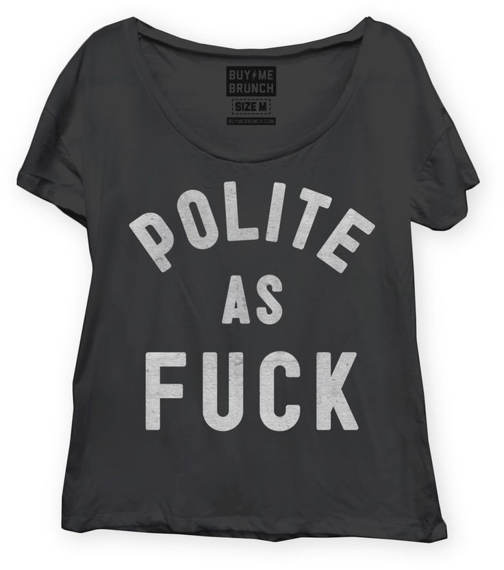 Polite as Fuck Black