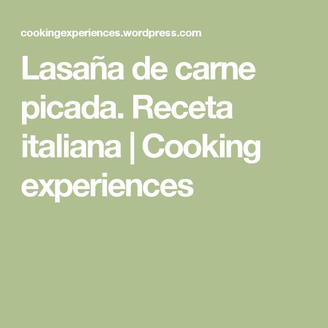 Lasaña de carne picada. Receta italiana | Cooking experiences