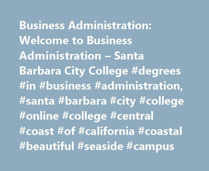 Business Administration: Welcome to Business Administration – Santa Barbara City College #degrees #in #business #administration, #santa #barbara #city #college #online #college #central #coast #of #california #coastal #beautiful #seaside #campus http://arlington.remmont.com/business-administration-welcome-to-business-administration-santa-barbara-city-college-degrees-in-business-administration-santa-barbara-city-college-online-college-central-coast-of-ca/  # Business Administration Welcome to…