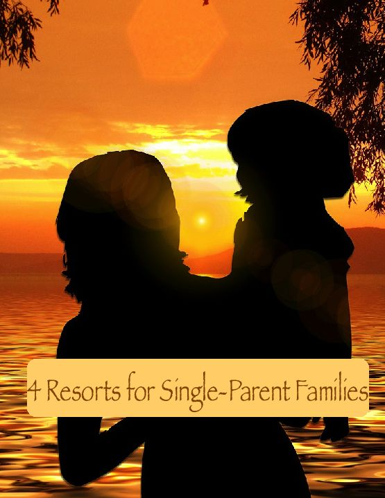 4 resorts that give single parents a discount