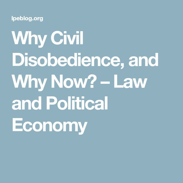 Why Civil Disobedience, and Why Now? – Law and Political Economy