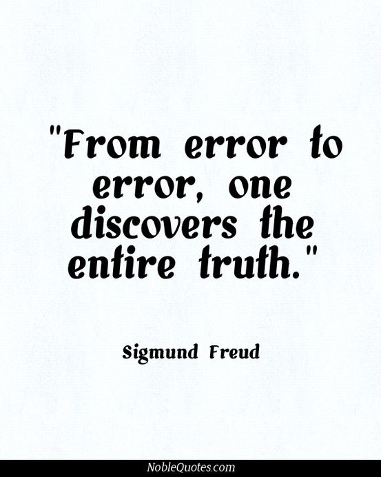 Good old Sigmund Freud ~ http://noblequotes.com/                                                                                                                                                                                 More