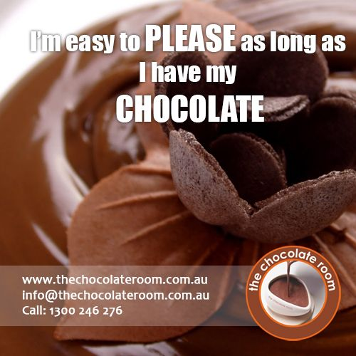 I'm easy to PLEASE as long as I have my ‪#‎Chocolate‬  ‪#‎Chocolatelovers‬, follow us at @chocolateroomau
