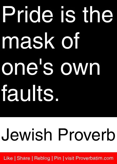Pride is the mask of one's own faults. - Jewish Proverb #proverbs #quotes