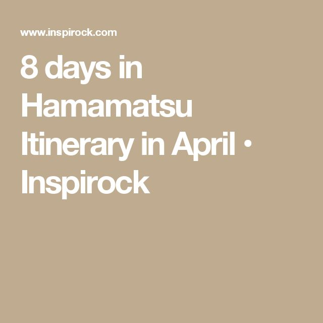 8 days in Hamamatsu Itinerary in April • Inspirock