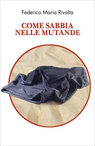 Come sabbia nelle mutande eBook: Federico Maria Rivalta: Amazon.it: Kindle Store