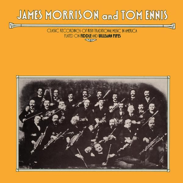 Classic Recordings of Irish Traditional Music in America, Played on Fiddle and Uilleann Pipes - James Morrison and Tom Ennis