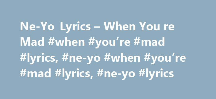 Ne-Yo - Mad Lyrics | MetroLyrics