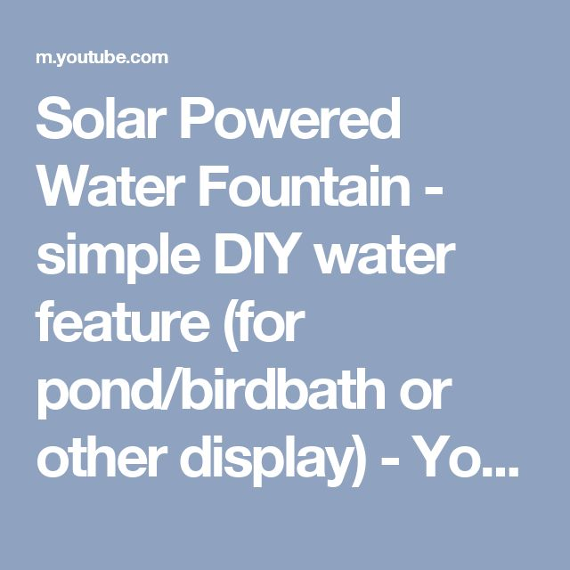 Solar Powered Water Fountain - simple DIY water feature (for pond/birdbath or other display) - YouTube