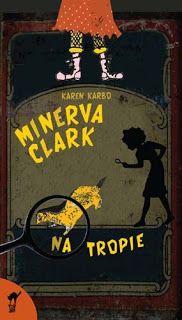 NOWOŚCI W NASZEJ BIBLIOTECE: Karbo K.: Minerwa Clark na tropie