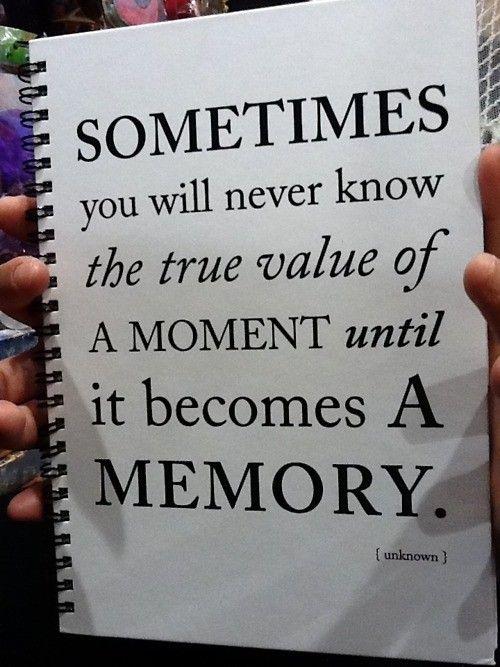 Treasure each moment.