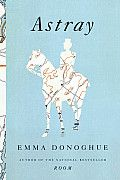 Astray by Emma Donoghue: The fascinating characters that roam across the pages of Emma Donoghue's stories have all gone astray: they are emigrants, runaways, drifters, lovers old and new. They are gold miners and counterfeiters, attorneys and slaves. They cross other borders too: those of race, law, sex, and...