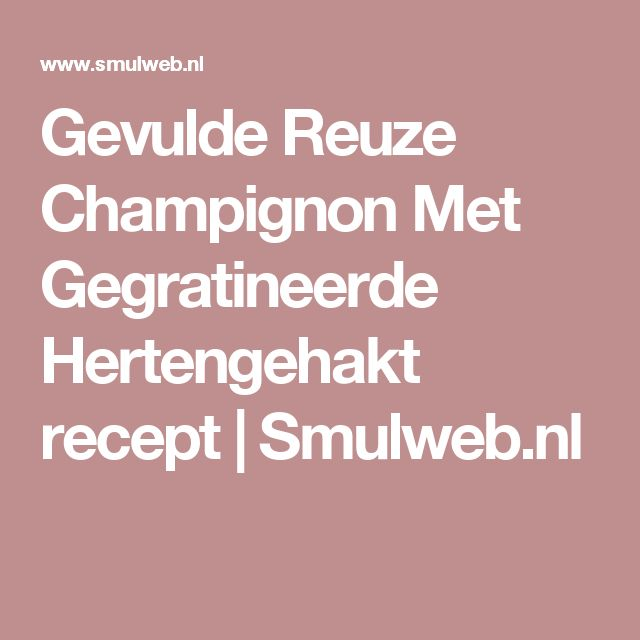 Gevulde Reuze Champignon Met Gegratineerde Hertengehakt recept | Smulweb.nl