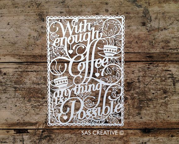 Papercutting Template 'With Enough Coffee Anything is Possible' by SASCreative